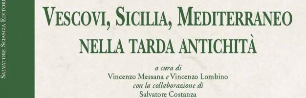 Presentazione del volume: Vescovi, Sicilia, Mediterraneo nella tarda antichità